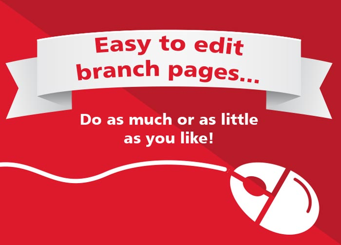 Easy to edit branch pages. Do as much or as little as you like.
